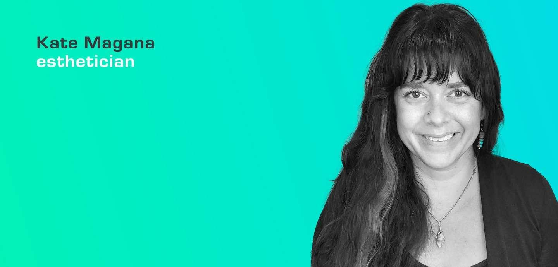 Kate Magana Esthetician provides facials and body treatments.